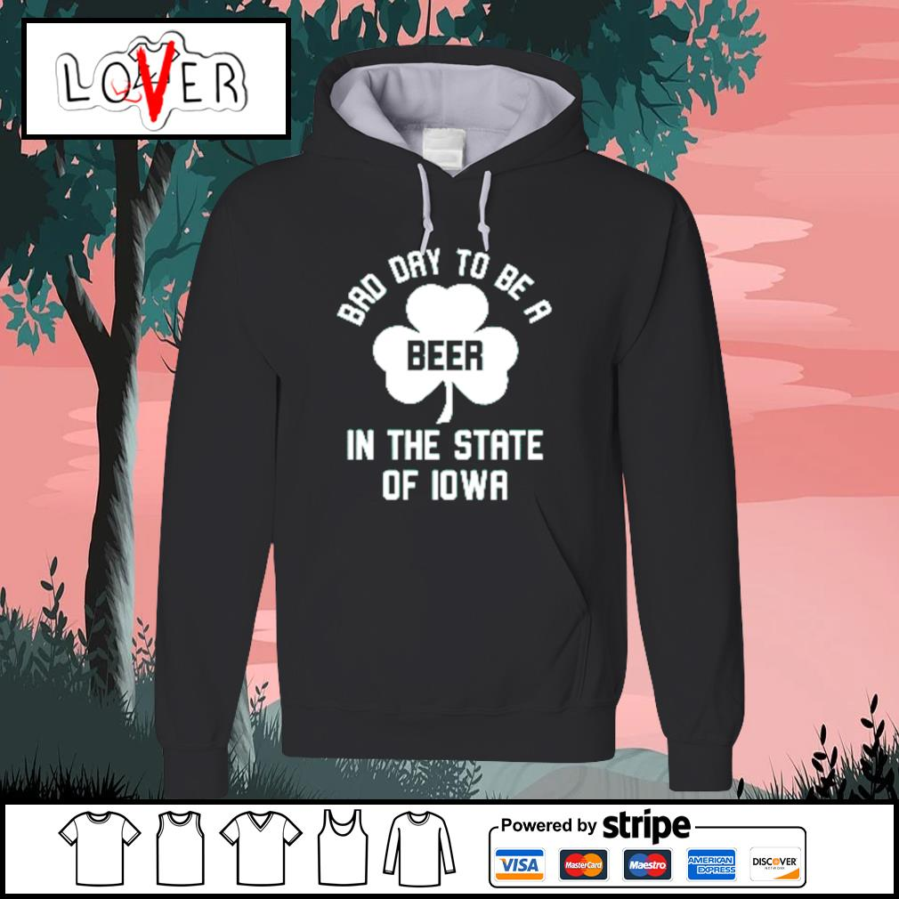 Bad day to be a beer in the state of Iowa St.Patrick's day Hoodie