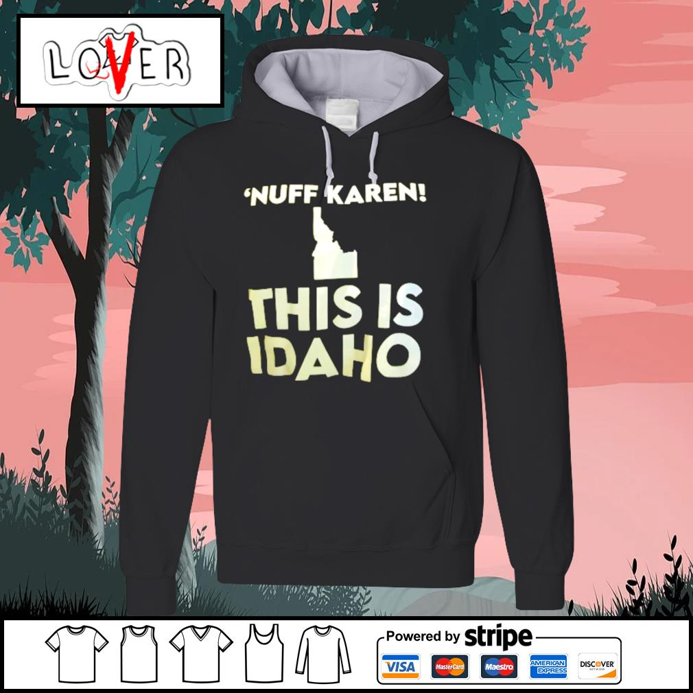 'Nuff Karen this is IDAHO Hoodie