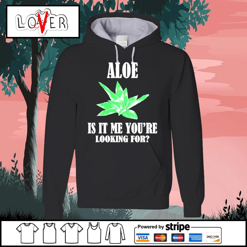 Aloe is it me you're looking for succulents plants puns Hoodie