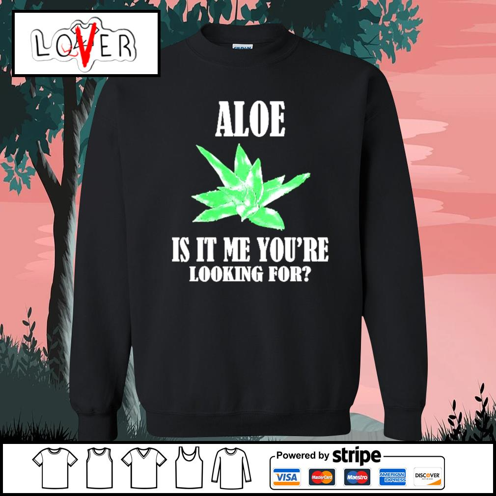 Aloe is it me you're looking for succulents plants puns Sweater