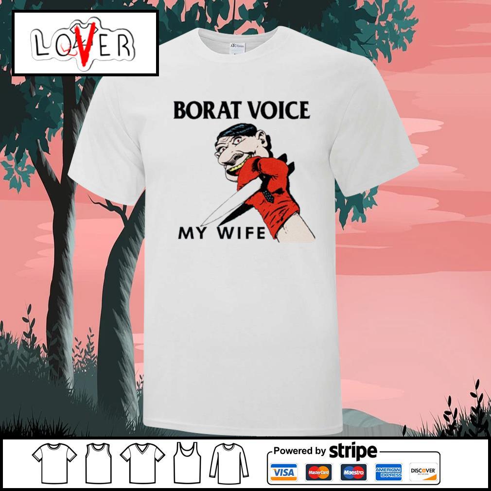 Borat voice my wife shirt