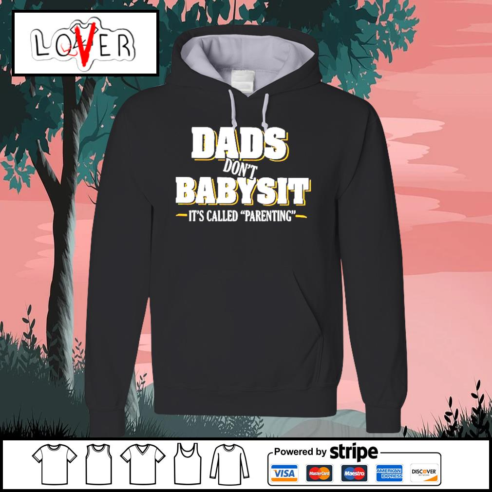 Dads don't babysit it's called parenting Hoodie