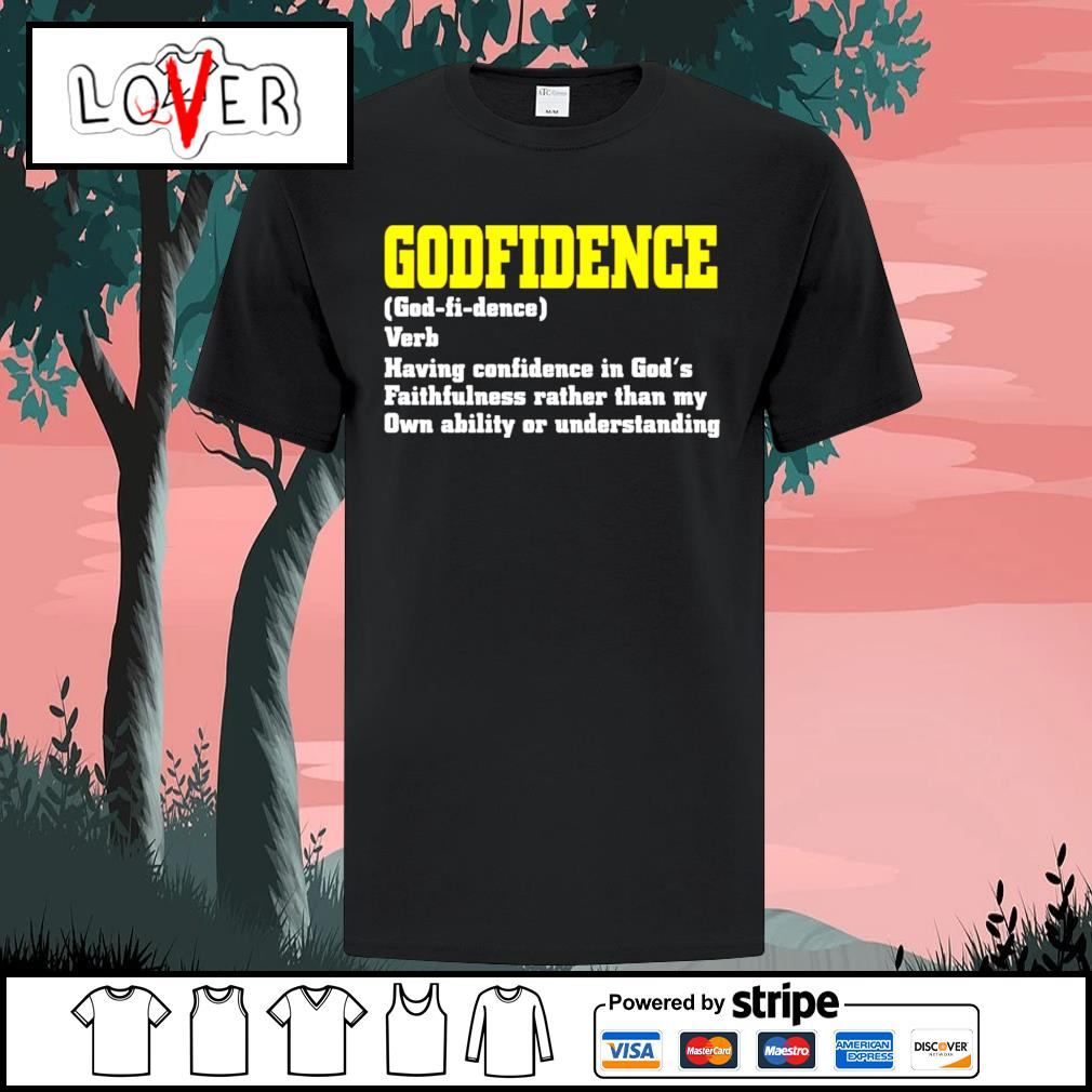 Godfidence having confidence in God's faithfulness shirt