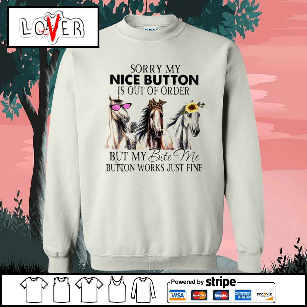 Horses sorry my nice button is out of order but my bite me button works just fine Sweater