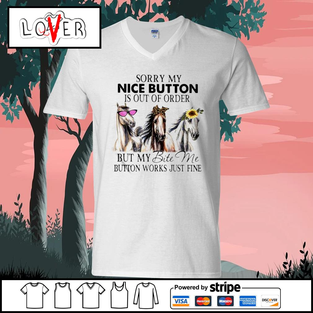 Horses sorry my nice button is out of order but my bite me button works just fine V-neck-T-shirt