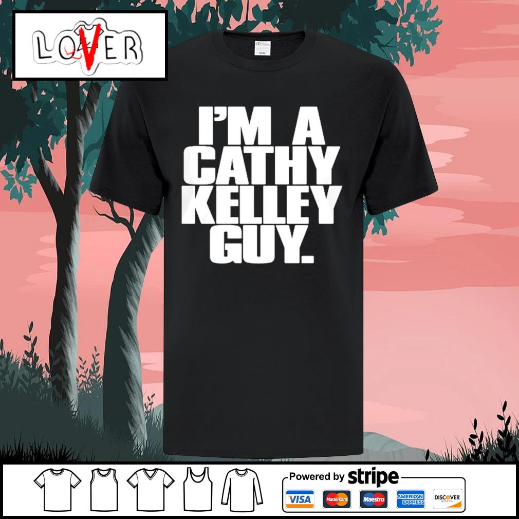 I'm a cathy kelley guy shirt