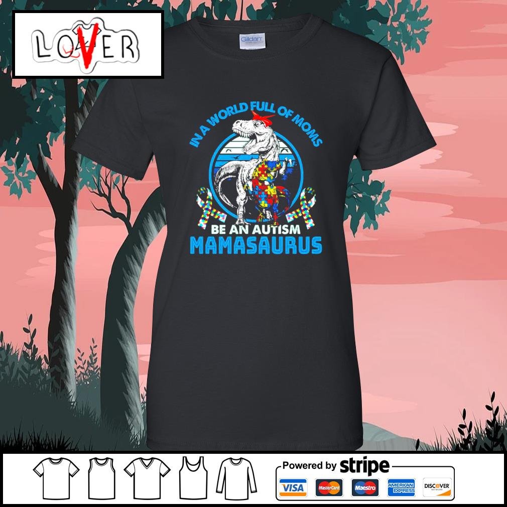 In a world full of moms be an autism mamasaurus Ladies-Tee