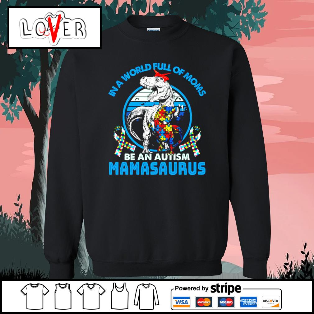 In a world full of moms be an autism mamasaurus Sweater