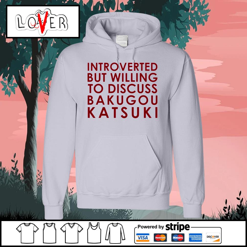 Introverted but willing to discuss Bakugou Katsuki Hoodie