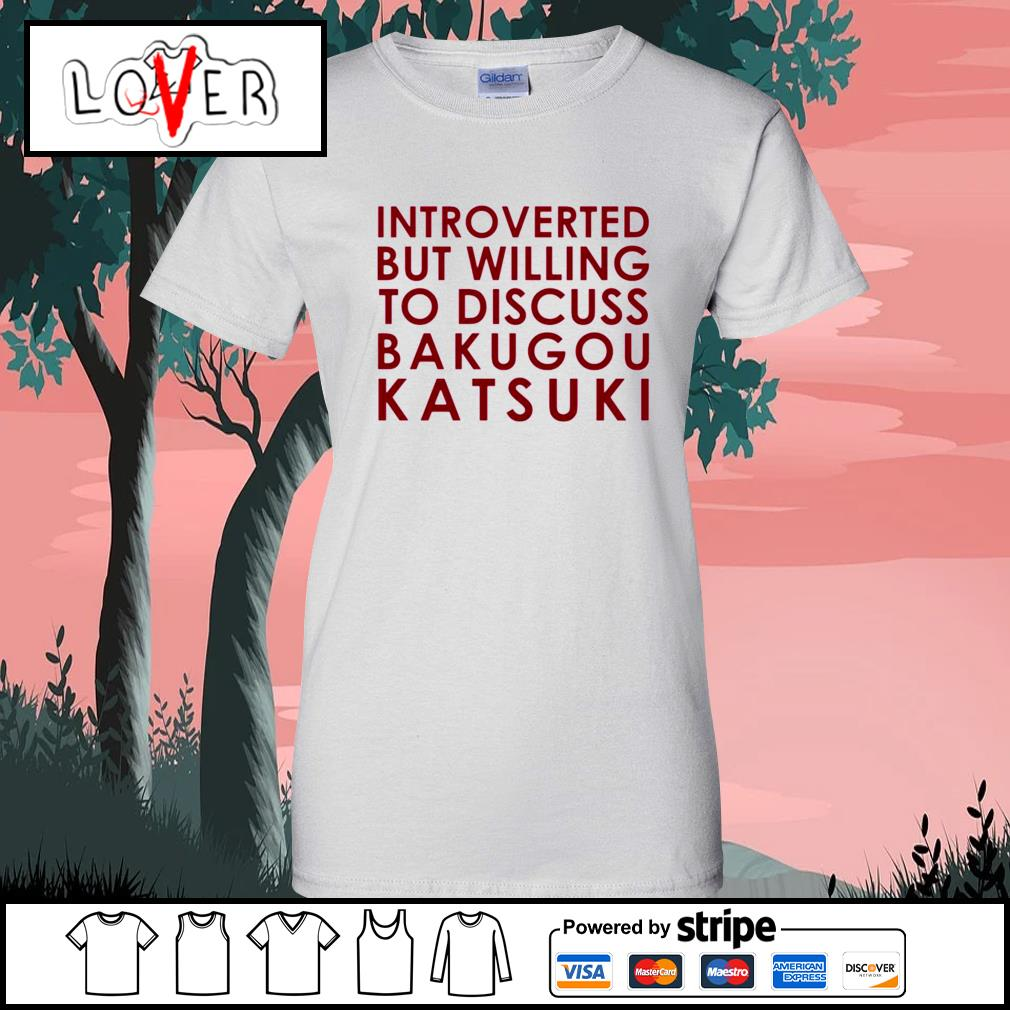 Introverted but willing to discuss Bakugou Katsuki Ladies-Tee