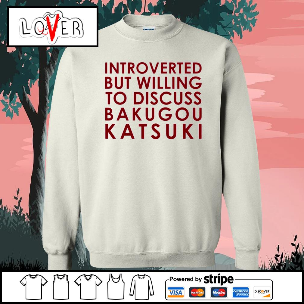 Introverted but willing to discuss Bakugou Katsuki Sweater