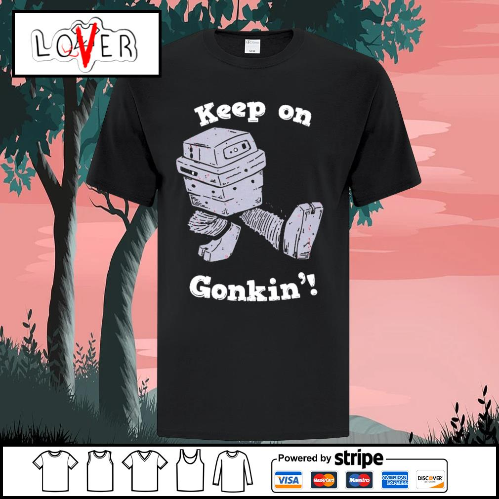 Keep on gonkin' shirt