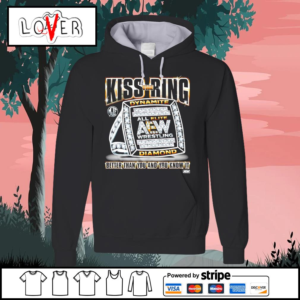 Kiss the Ring dynamite all elite eaw wrestling diamond better than you and you know it Hoodie