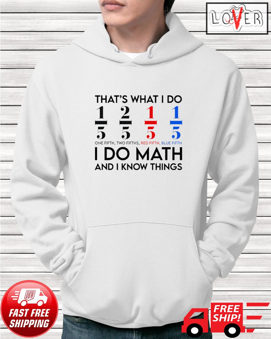 `Math teacher that's what I do I do math and I know things hoodie