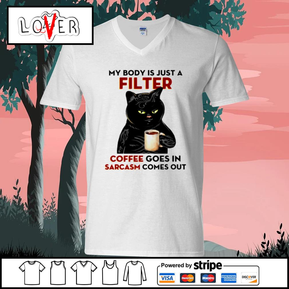 My body is just a filter Coffee goes in sarcasm comes out V-neck-T-shirt