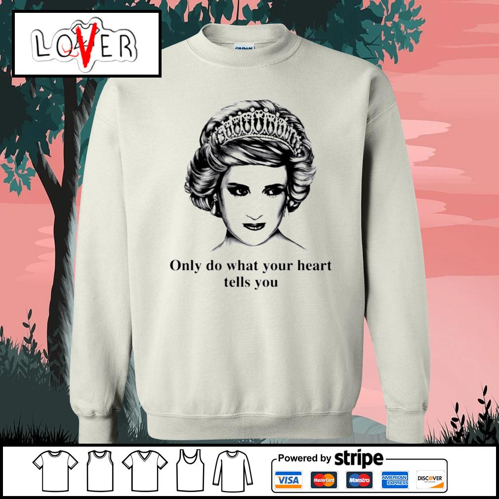 Princess Diana only do what your heart tells you Sweater