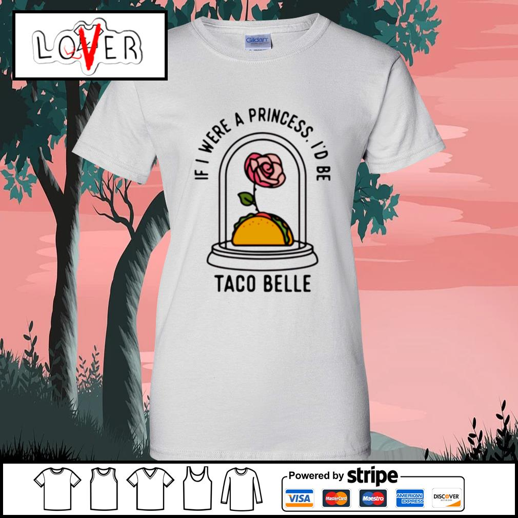 Rose if i were a princess i'd be taco belle Ladies-Tee