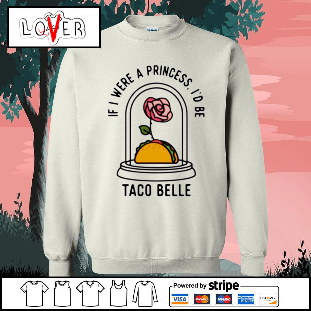 Rose if i were a princess i'd be taco belle Sweater