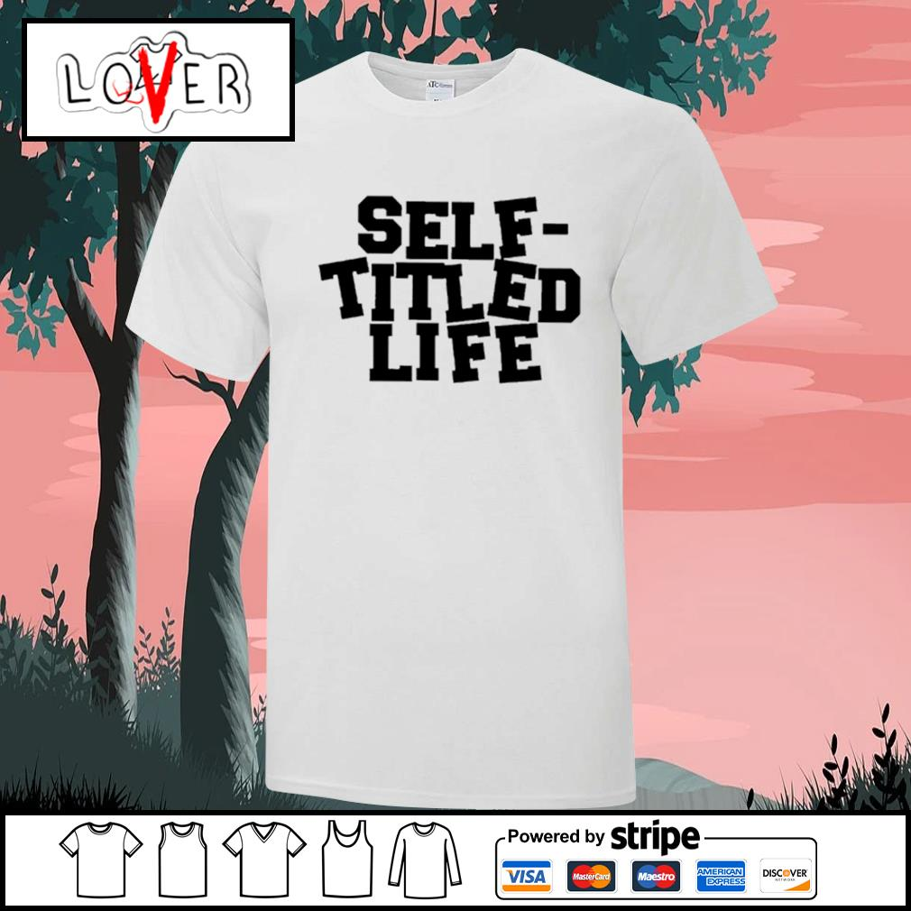 Self titled life shirt