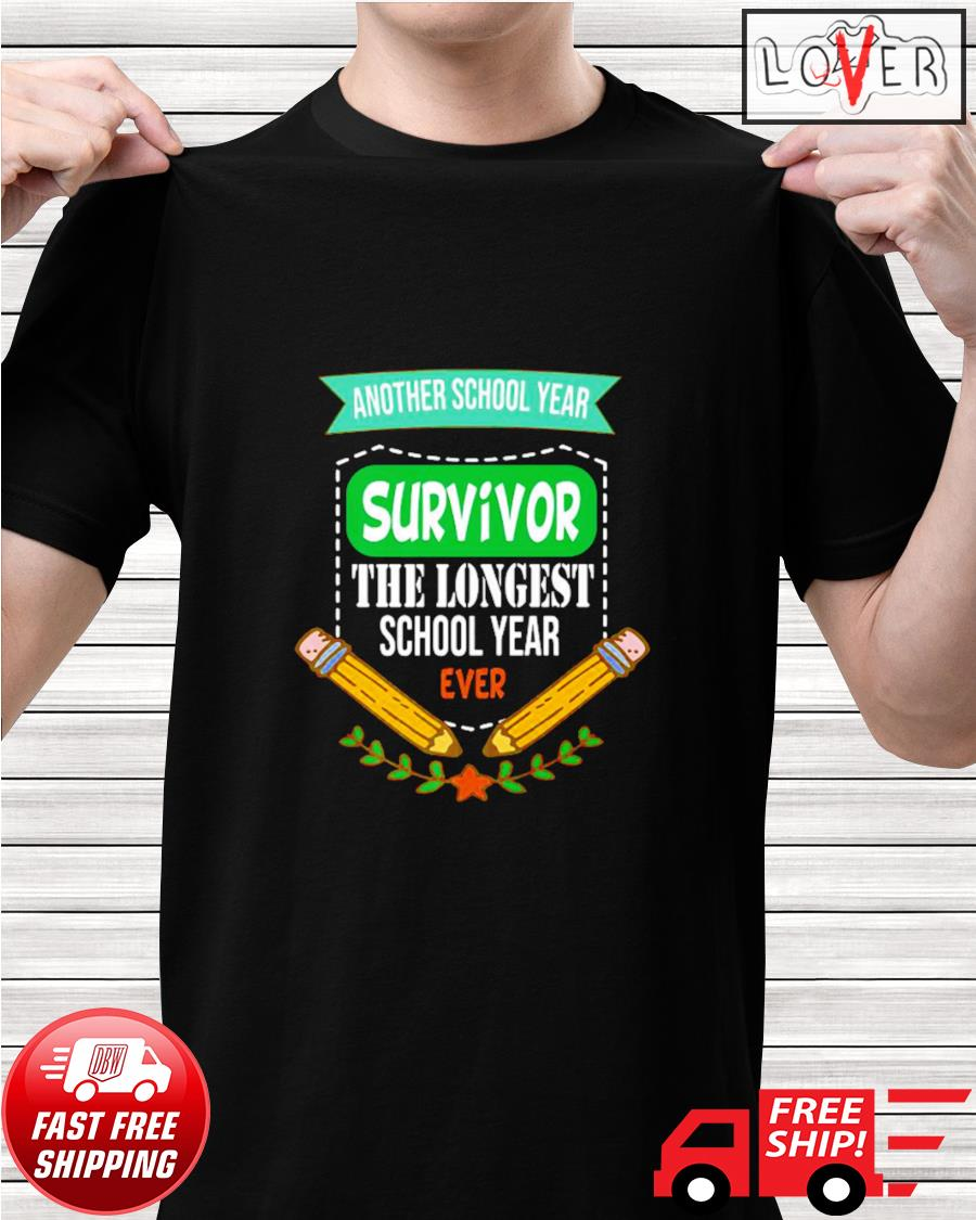 Another school year survivor the longest school year ever shirt
