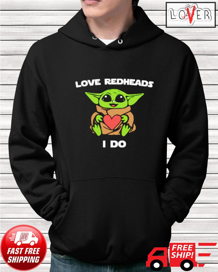 Baby Yoda love redheads I do hoodie
