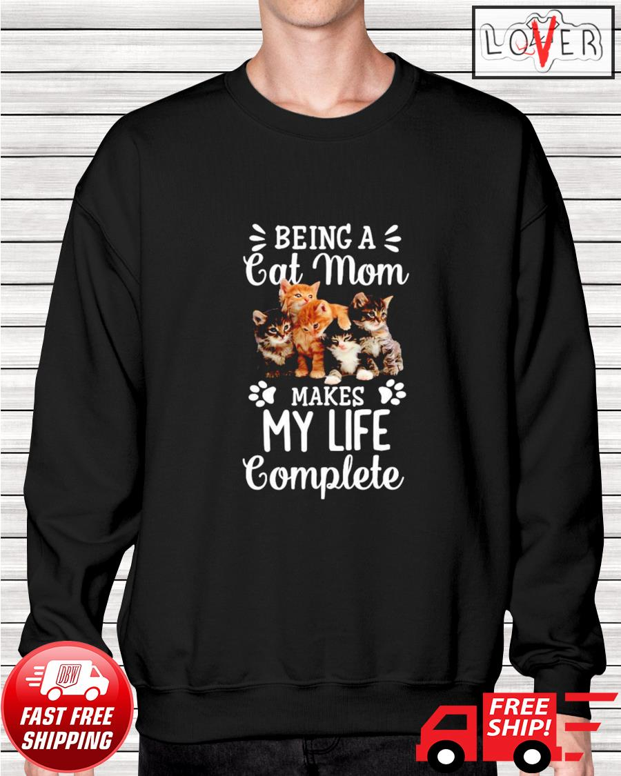 Being a cats mom makes my life complete sweater