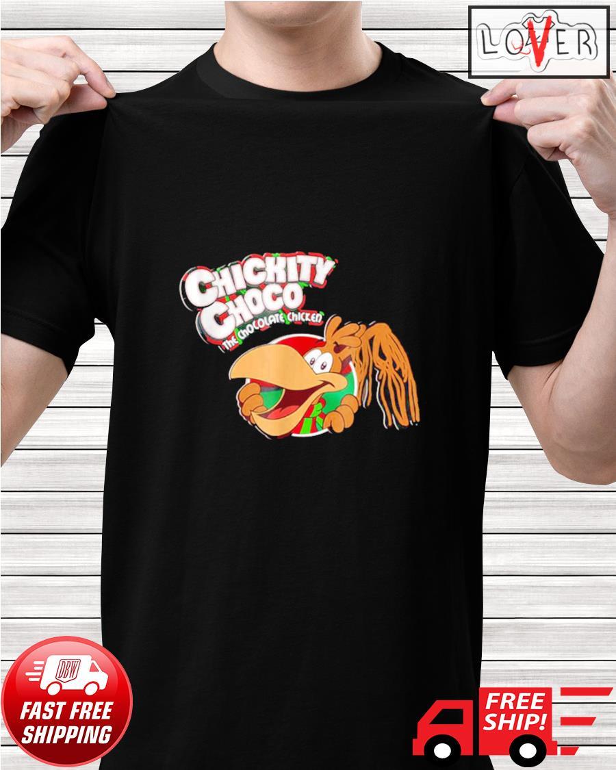 Chickity Choco The chocolate chicken shirt