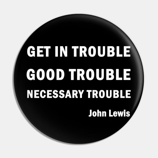 Get in Good Trouble Necessary Trouble Pin