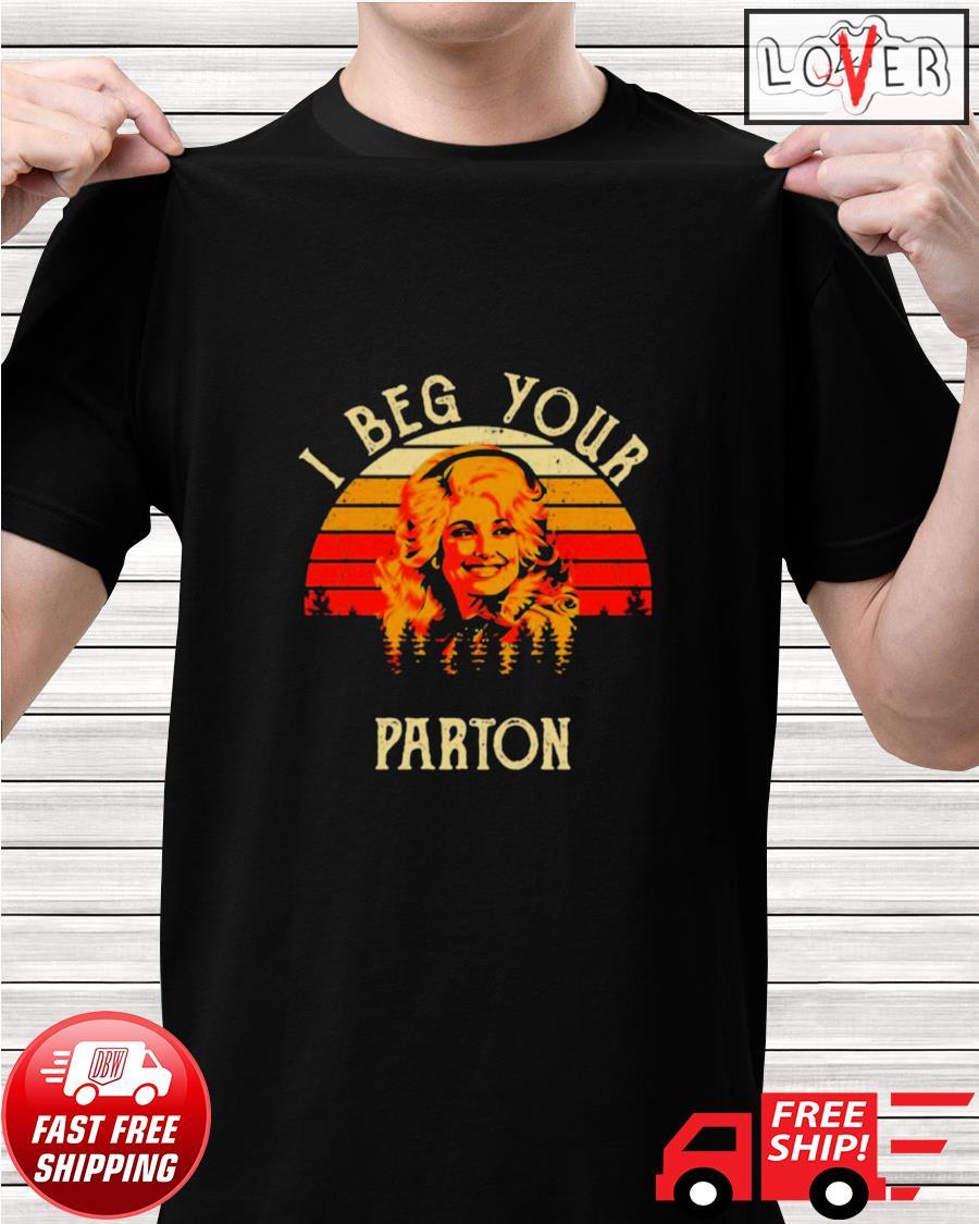 I beg your Parton retro shirt