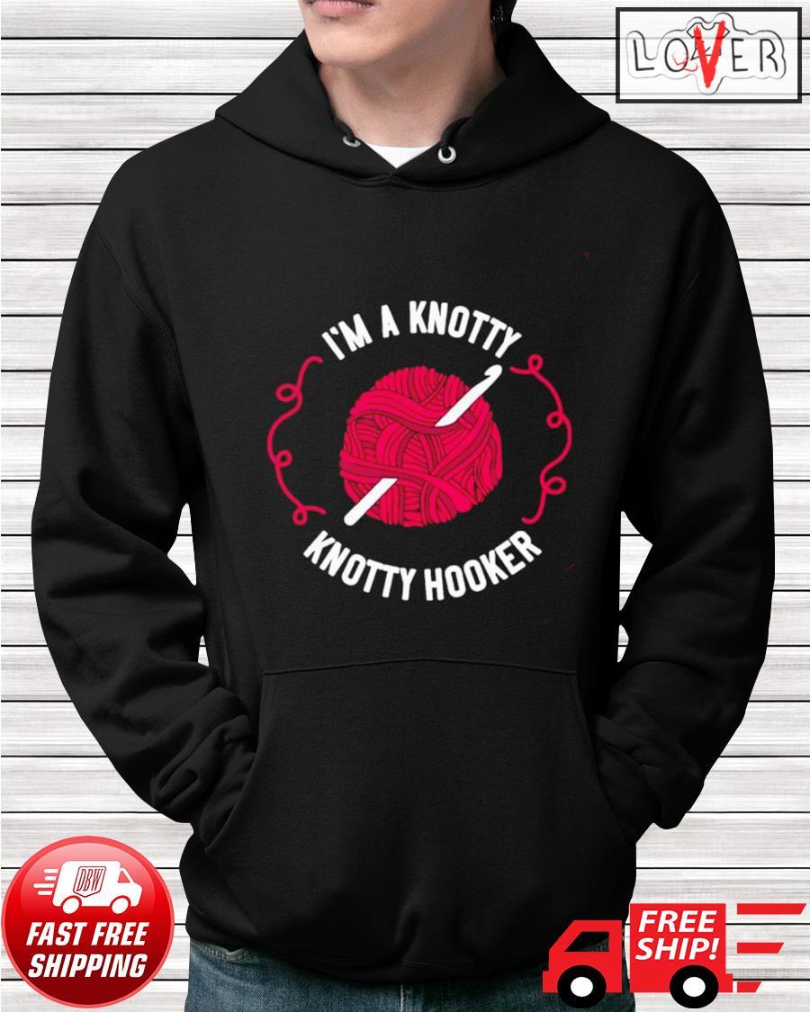 I'm a knotty knotty hooker hoodie