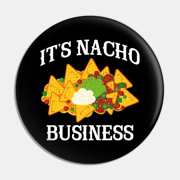 It's Nacho Business Pin
