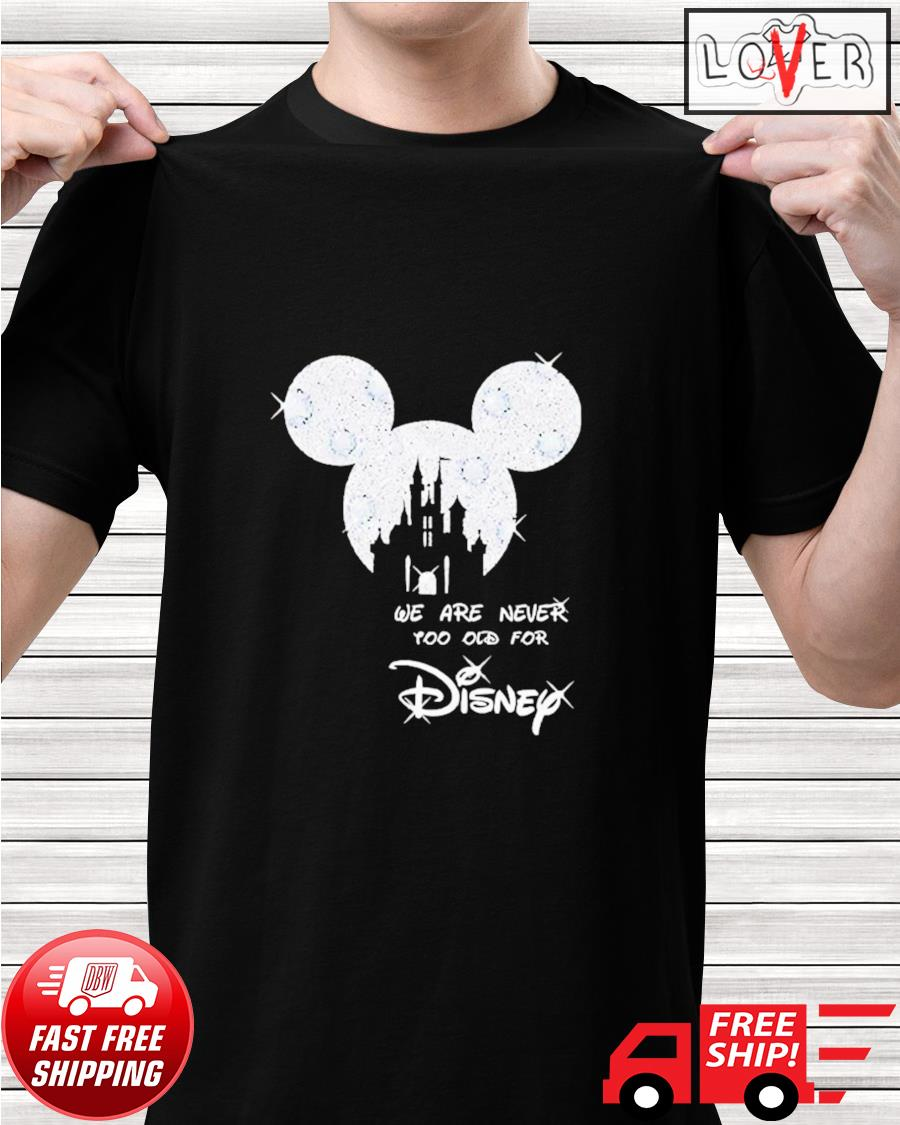 Mickey Mouse we are never too old for Disney diamond shirt