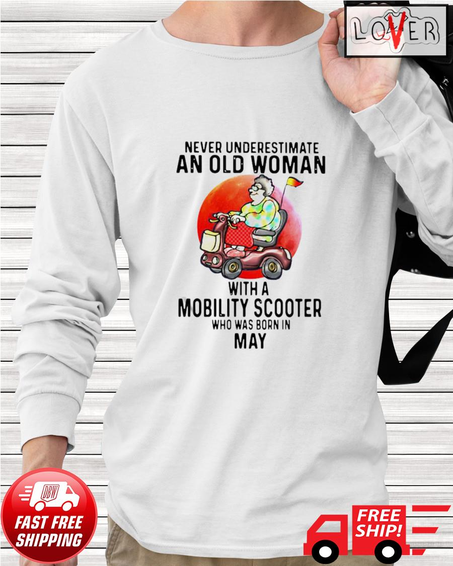 Never underestimate an old man with a mobility scooter who was born in May longsleeve-tee