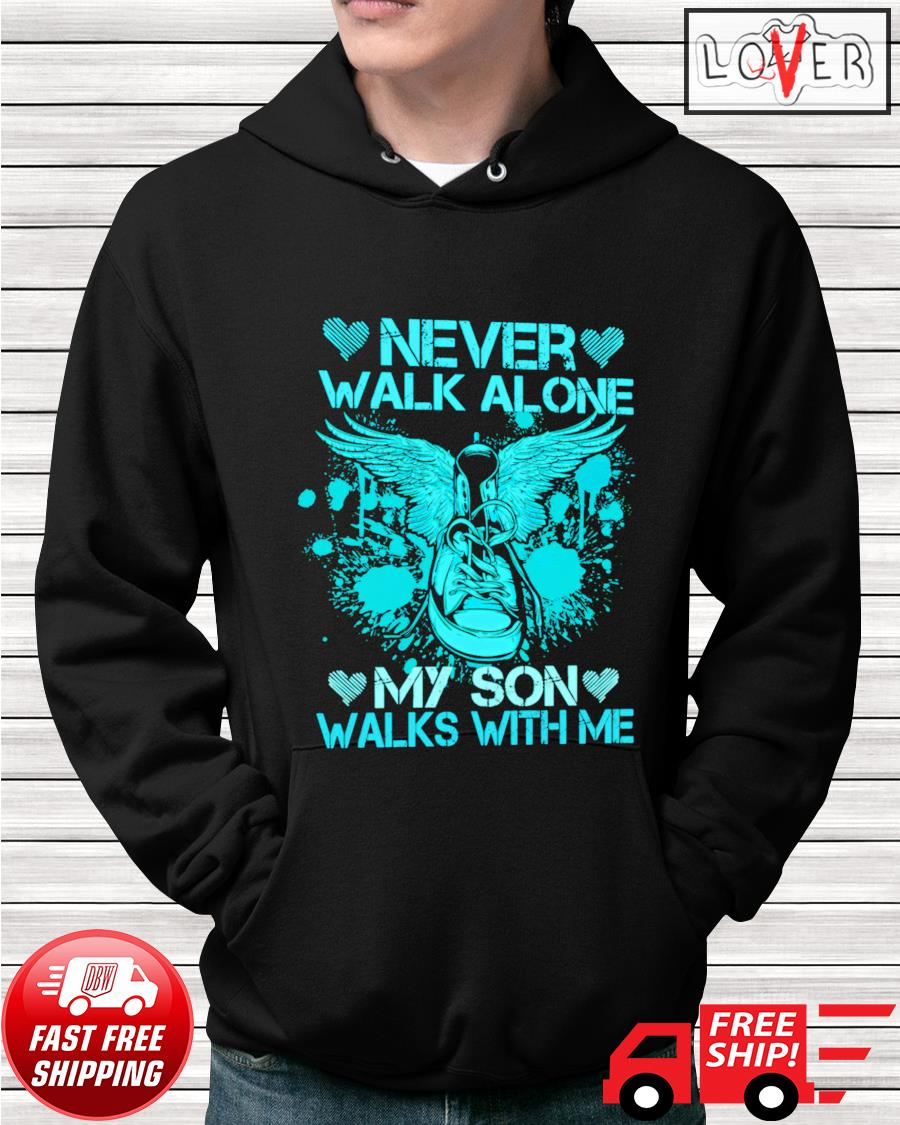 Never walk alone my son walks with me hoodie