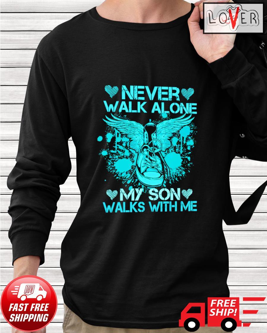 Never walk alone my son walks with me longsleeve-tee