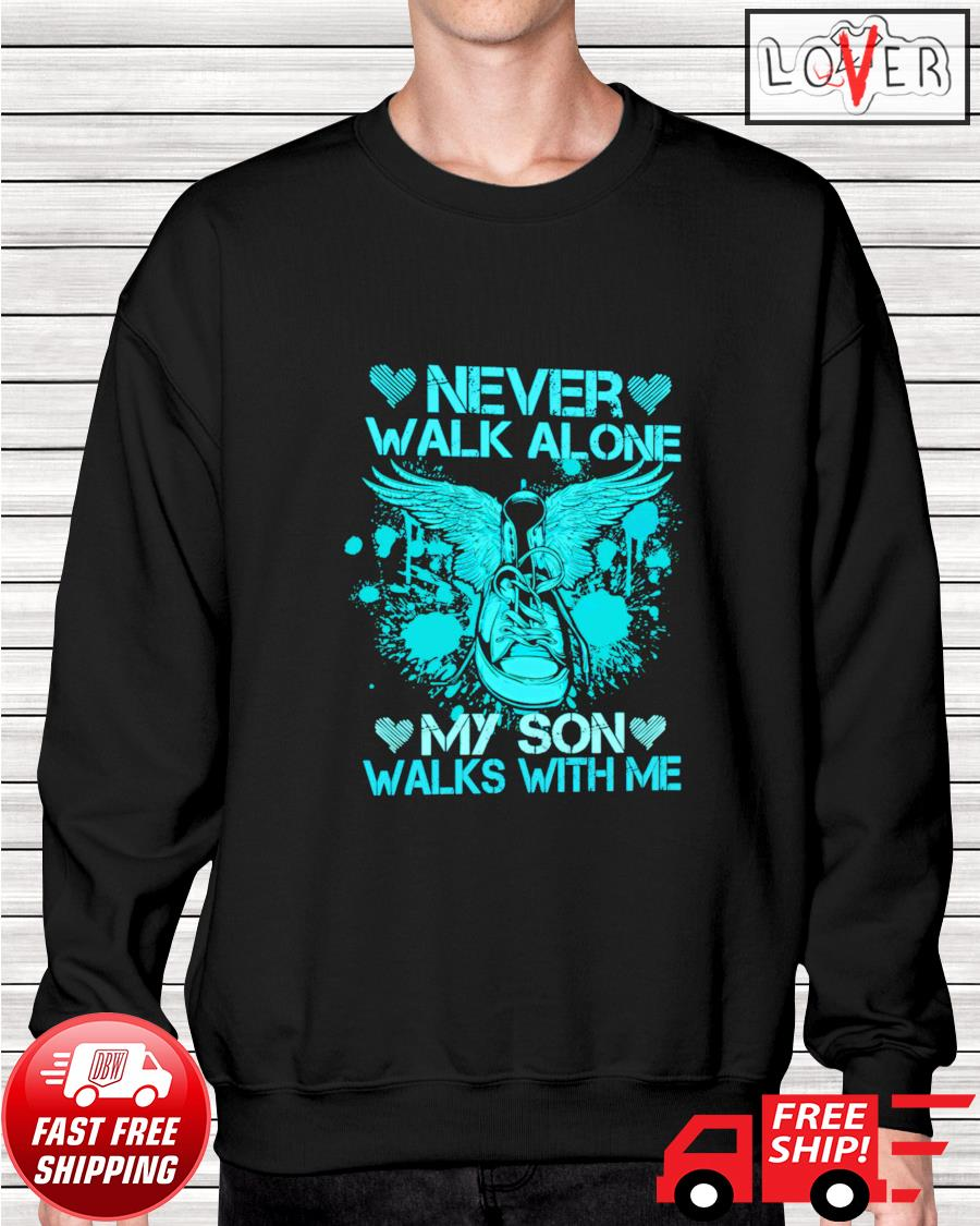 Never walk alone my son walks with me sweater