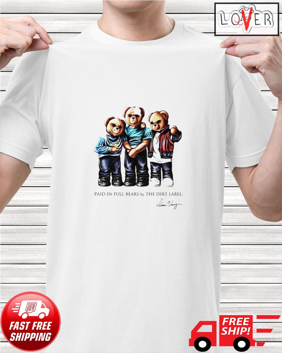 Paid in full bears by the dirt label signatures shirt