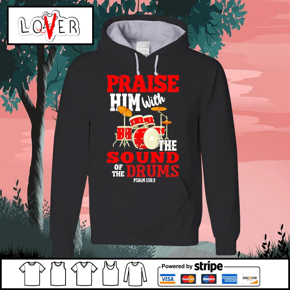 Praise him with the sound of the drums psalm Hoodie
