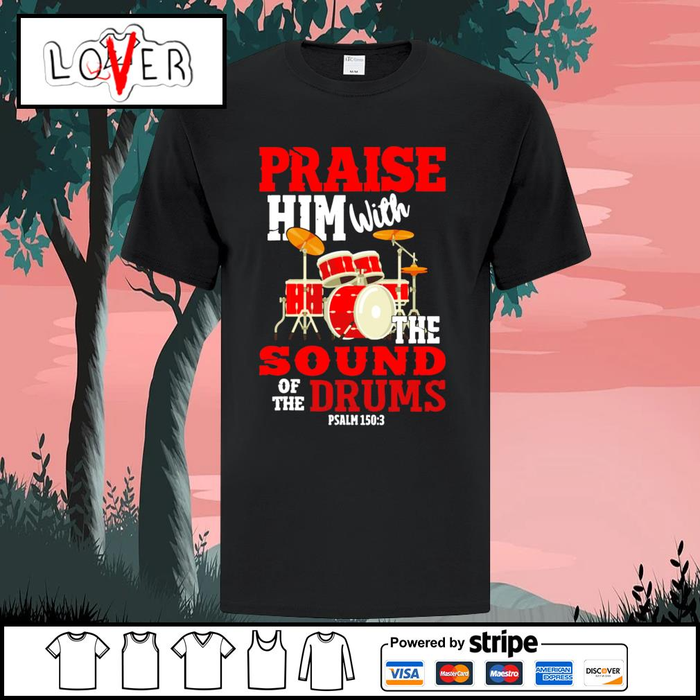 Praise him with the sound of the drums psalm shirt