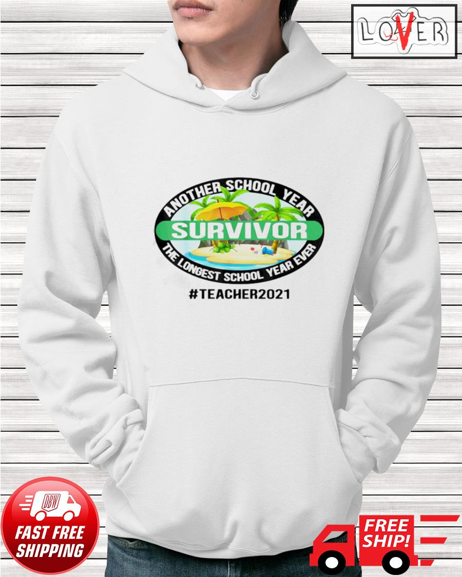 #Teacher2021 another school year survivor the longest school year ever hoodie