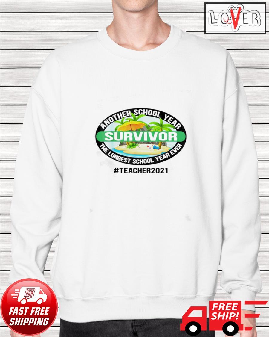 #Teacher2021 another school year survivor the longest school year ever sweater