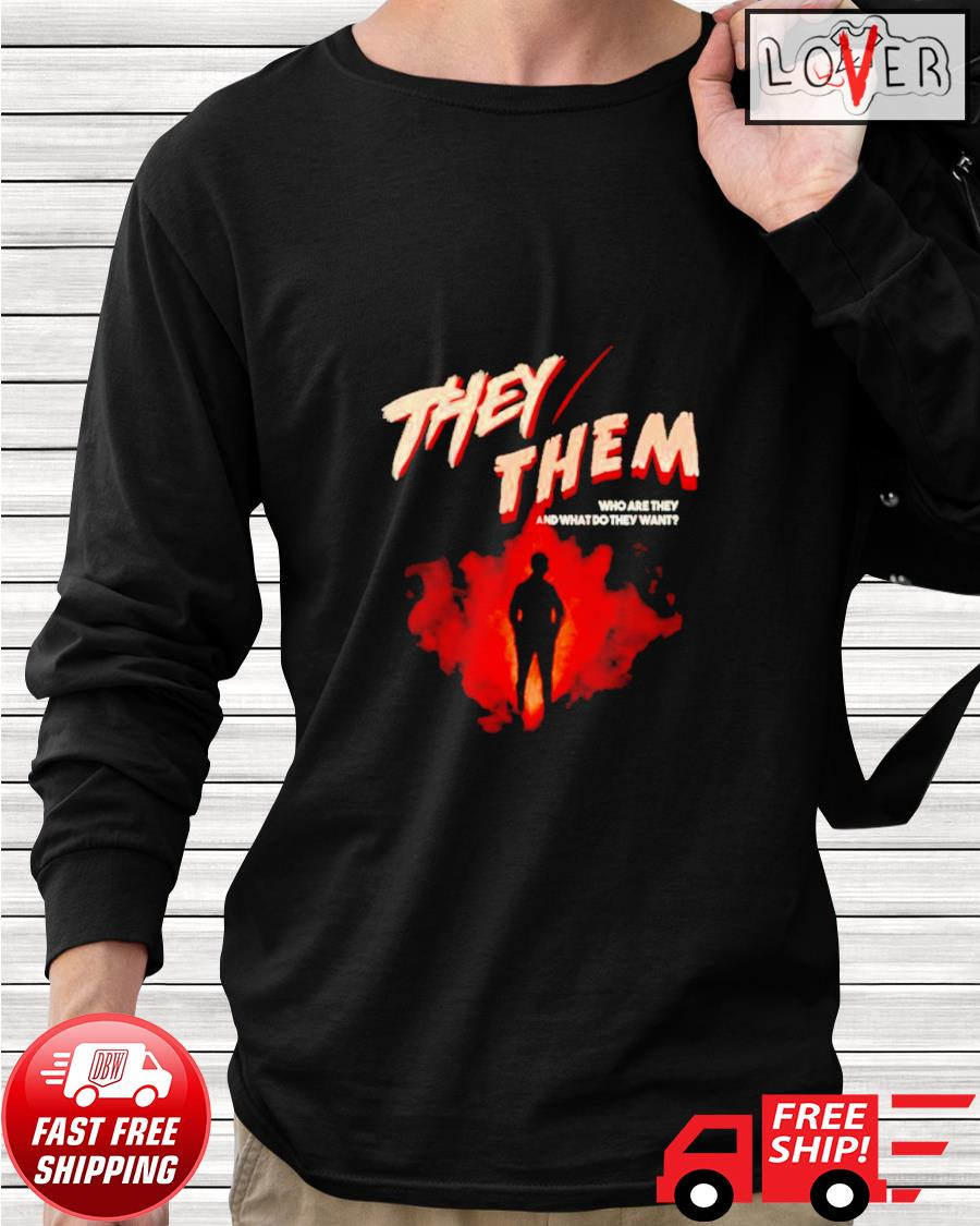They them who are they and what do they want longsleeve-tee