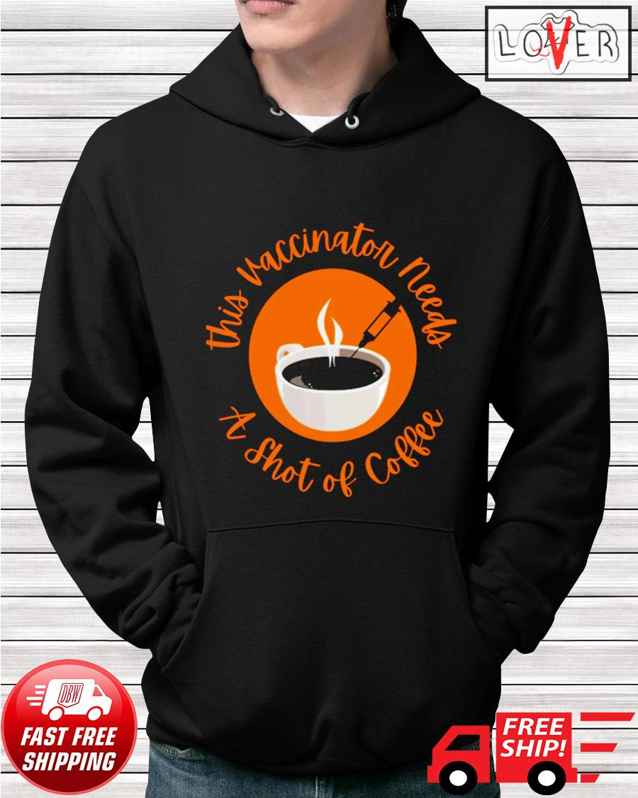 This vaccinator needs a shot of coffee hoodie