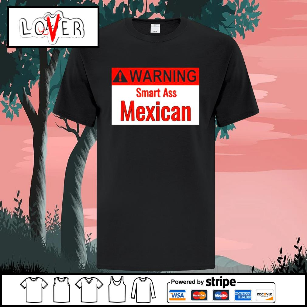 Warning smart ass Mexican shirt