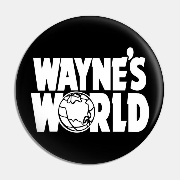 Wayne's world pin
