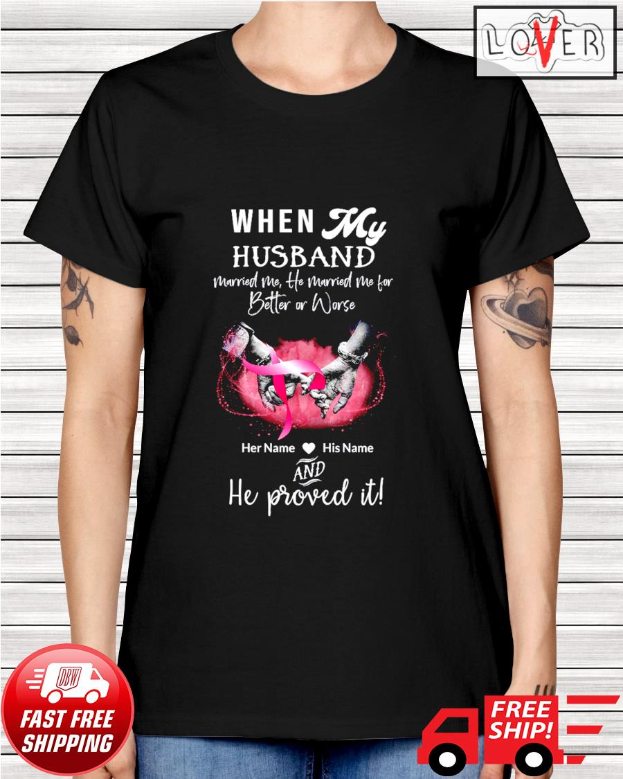 When my husband married me he married me for better or worse he proved it breast cancer ladies-tee