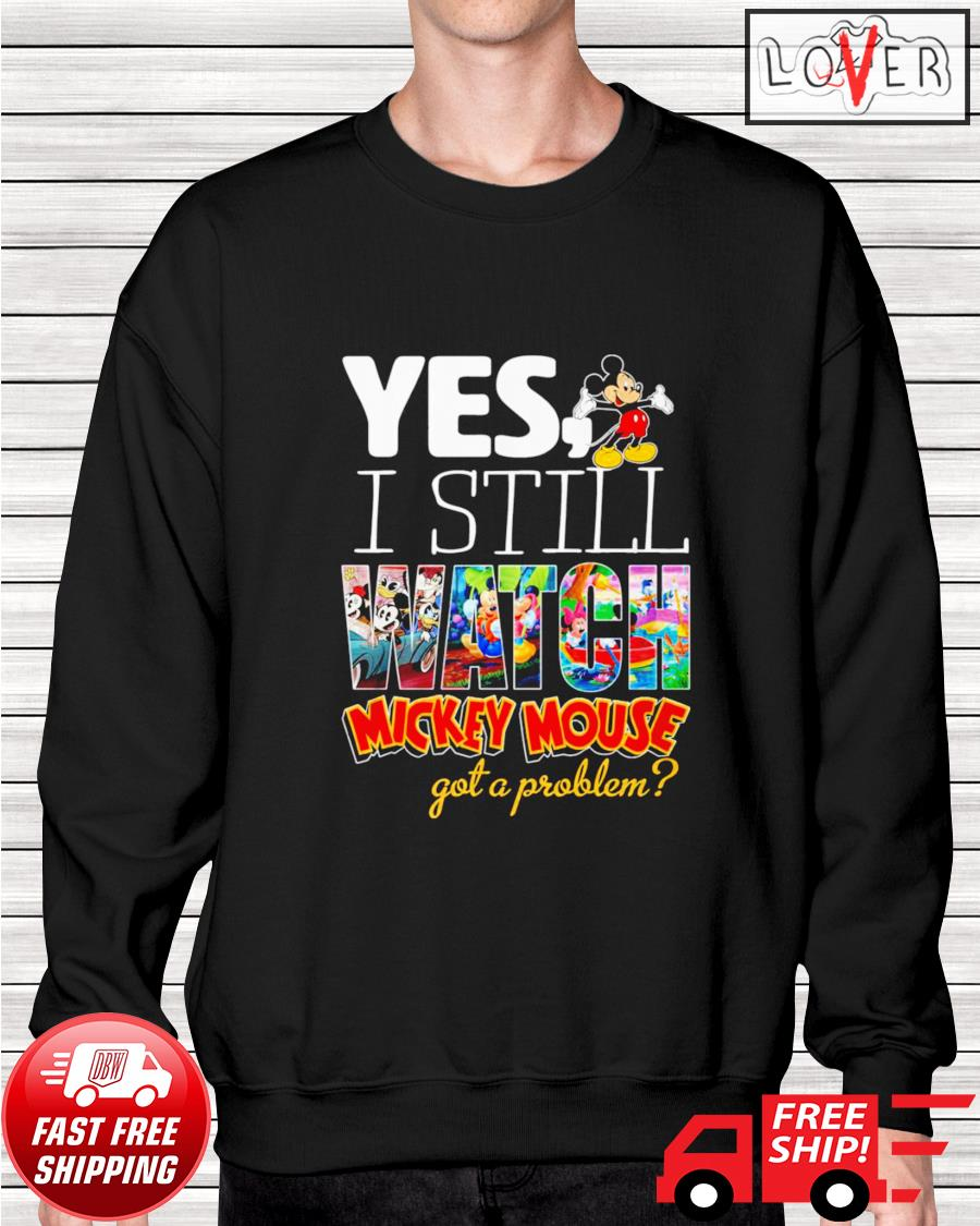 Yes I still watch Mickey Mouse got a problem sweater