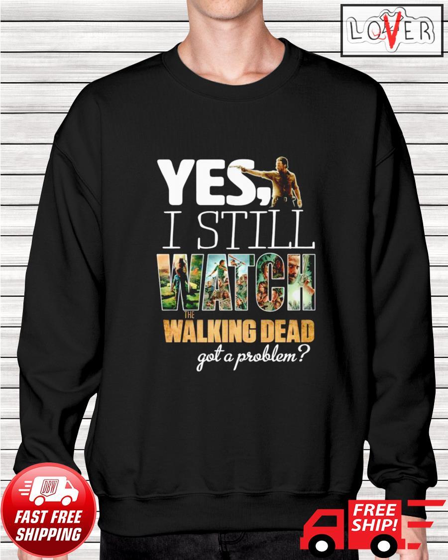 Yes I still watch The Walking Dead got a problem sweater