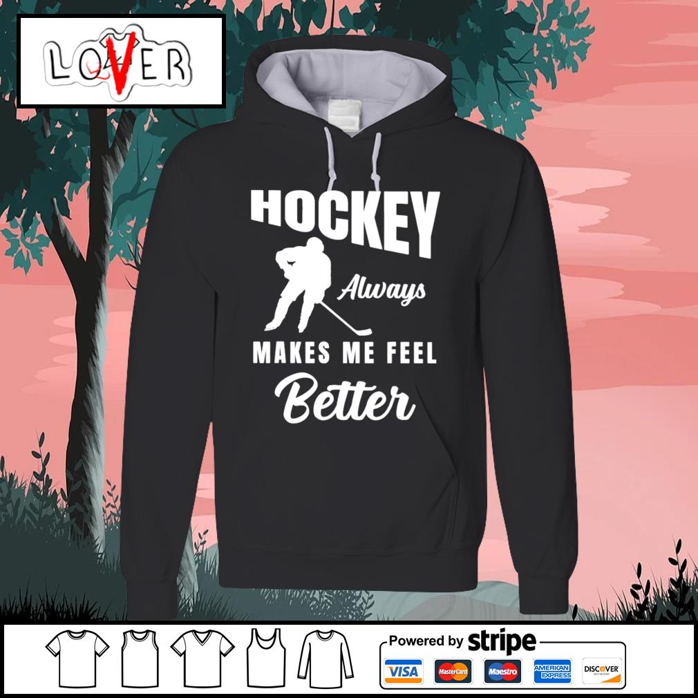 Hockey always makes me feel better Hoodie