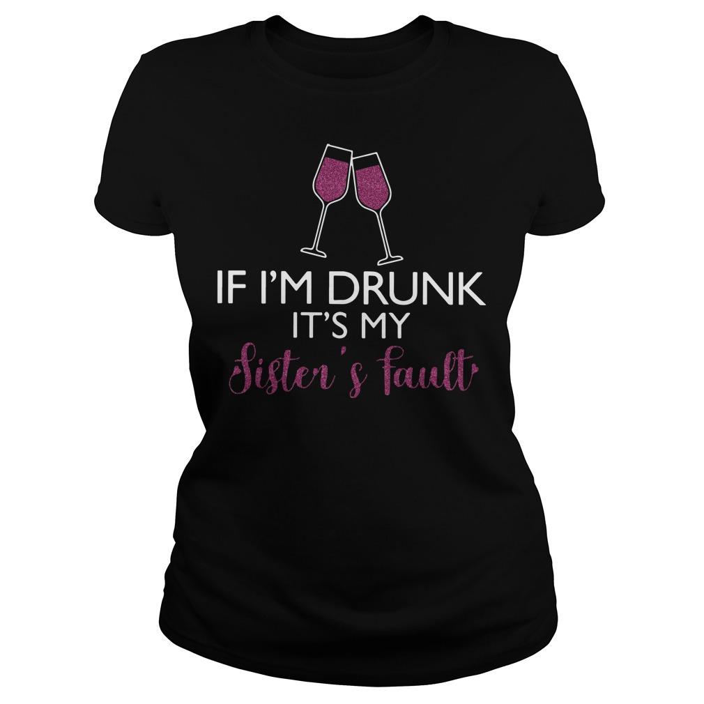 Wine If I'm drunk it's my sister's fault ladies tee